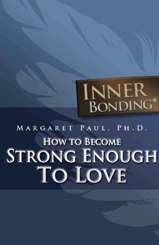Margaret Paul - How to Become Strong Enough to Love (English Edition)