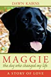 Dawn M Kairns MAGGIE: the dog who changed my life:A Story of Love