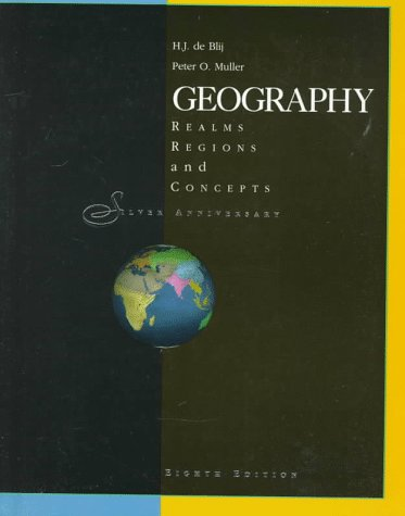Geography: Realms, Regions, and Concepts, 8th Edition, HARM J. DE BLIJ, PETER O. MULLER
