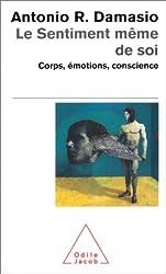 Le Sentiment même de soi - Corps, émotions, conscience