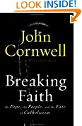 Breaking Faith: THE POPE, THE PEOPLE, AND THE FATE OF CATHOLICISM