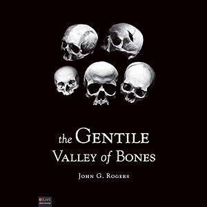 The Gentile Valley of Bones | [John G. Rogers]