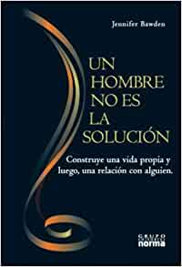 Un Hombre No Es La Solucion (Spanish Edition): Jennifer Bawden