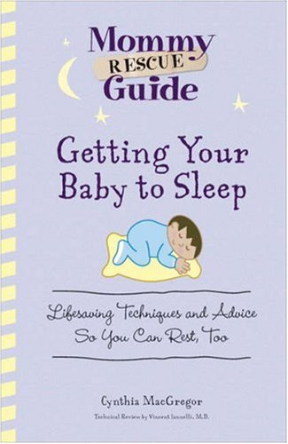 Getting Your Baby To Sleep: Lifesaving Techniques And Advice So You Can Rest, Too (Mommy Rescue Guide) front-1011206