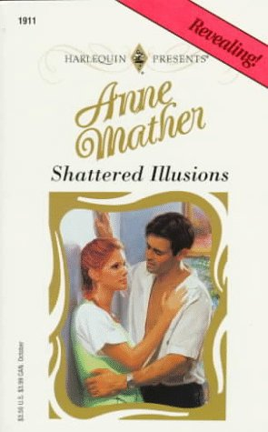 Shattered Illusions  (Top Author) (Harlequin Presents), Anne Mather