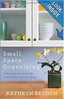 Small Space Organizing: A Room-by-Room Guide to Maximizing Your Space Paperback by Kathryn Bechen  (Author)