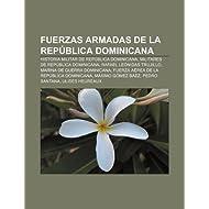 Fuerzas Armadas de La Rep Blica Dominicana: Historia Militar de Rep Blica Dominicana, Militares de Rep Blica Dominicana...