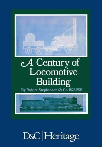 A Century of Locomotive Building: By Robert Stephenson & Co 1823/1923