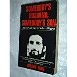 Somebody's Husband, Somebody's Son: Story of Peter Sutcliffe Gordon Burn