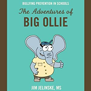 Bullying Prevention in Schools: The Adventures of Big Ollie | [Jim Jelinske]
