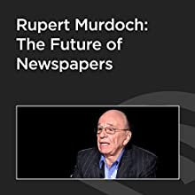Rupert Murdoch: The Future of Newspapers  by Rupert Murdoch Narrated by Peter Robinson