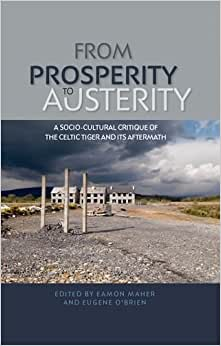 Download book From prosperity to austerity: A socio-cultural critique of the Celtic Tiger and its aftermath