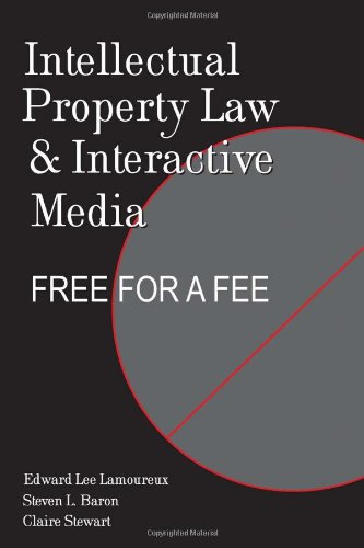 Intellectual Property Law and Interactive Media: Free for...