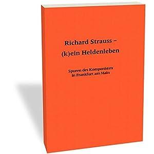 Richard Strauss - (k)ein Heldenleben: Spuren des Komponisten in Frankfurt am Main (Frankfurter Bibli