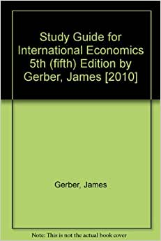 international economics gerber study questions essay Name: test bank for international economics, 6/e 6th edition james gerber isbn-10: 0133407934 if you have any questions, or would like a receive a sample chapter before your purchase, please contact us at info@testbankteamcom.