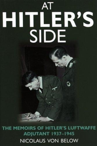 By Nicolaus Von Below At Hitler's Side: The Memoirs of Hitler's Luftwaffe Adjutant (First) [Hardcover] PDF