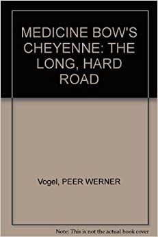 MEDICINE BOW'S CHEYENNE: THE LONG, HARD ROAD: PEER WERNER