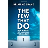The Few That Do: How Winners Set and Reach Their Goalsby Brian McShane