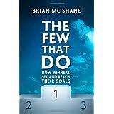 The Few That Do - How Winners Set and Reach Their Goalsby Brian MC Shane