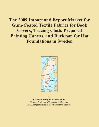 The 2009 Import and Export Market for Gum-Coated Textile Fabrics for Book Covers, Tracing Cloth, Prepared Painting Canvas, and Buckram for Hat Foundations in Sweden PDF