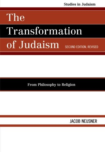 The Transformation of Judaism: From Philosophy to Religion (Studies in Judaism)