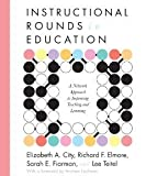 Instructional Rounds in Education: A Network Approach to Improving Teaching and Learning [Paperback] [2009] Elizabeth A. City, Richard F. Elmore, Sarah E. Fiarman, Lee Teitel
