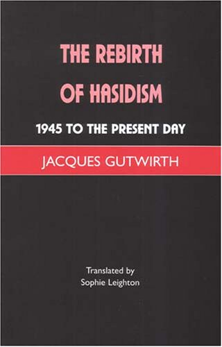 The Rebirth of Hasidism: 1945 to the Present Day