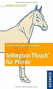 Tellington TTouch für Pferde: Pferdegesundheit kompakt von Franckh Kosmos Verlag