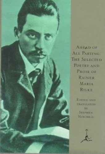 Ahead of All Parting : The Selected Poetry and Prose of Rainer Maria Rilke, RAINER MARIA RILKE, STEPHEN MITCHELL