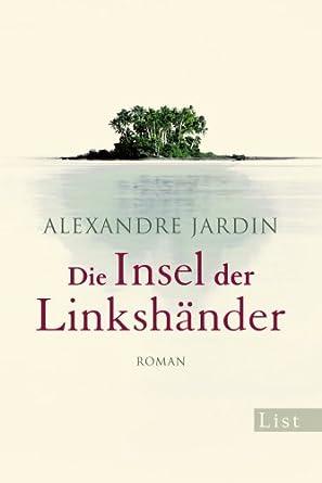 Die insel der linksh nder von alexandre jardin antjes for Alexandre jardin amazon