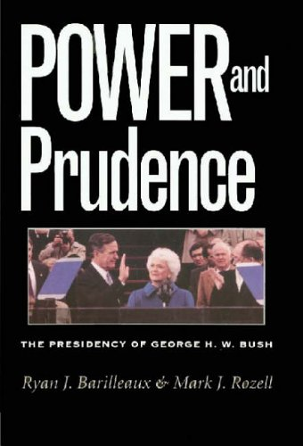 Power and Prudence: The Presidency of George H.W. Bush (Presidency & Leadership)