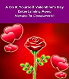 A Do It Yourself Valentine s Day Entertaining Menu