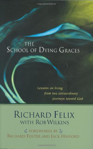 The School of Dying Graces: Lesson on Living from Two Extraordinary Journeys Toward God