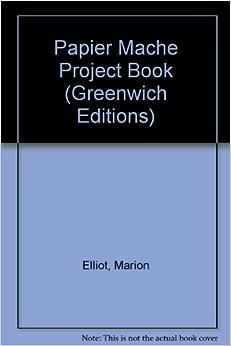 Papier Mache Project Book (Greenwich Editions): Marion Elliot