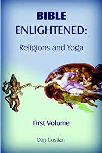 Bible Enlightened: Religion and Yoga - Vol. 1 Dan Costian Ph D