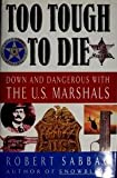 img - for Too Tough to Die: Down and Dangerous with the U.S. Marshals book / textbook / text book
