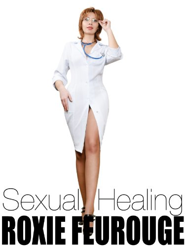 Roxie Feurouge - Sexual Healing (Nurse Erotica)