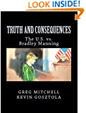 TRUTH AND CONSEQUENCES: The U.S. vs. Private Manning (August 2013 Edition)