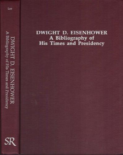 Dwight D. Eisenhower: A Bibliography of His Times and Presidency: A Bibliography of Their Times and Presidencies (Twentieth-century Presidential Bibliography Series)