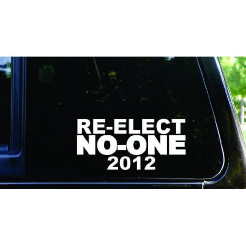 Re elect NO ONE 2012 die cut vinyl decal / sticker