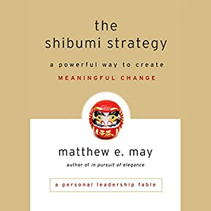 The Shibumi Strategy: A Powerful Way to Create Meaningful Change Audiobook