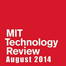 Audible Technology Review, August 2014  by Technology Review Narrated by Todd Mundt