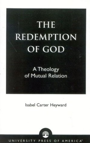 The Redemption of God: A Theology of Mutual Relation, Isabel Carter Heyward