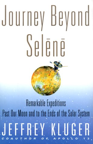 Journey Beyond Selene: Remarkable Expeditions Past Our Moon and to the Ends of the Solar System, Jeffrey Kluger