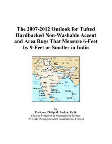The 2007-2012 Outlook for Tufted Hardbacked Non-Washable Accent and Area Rugs That Measure 6-Feet by 9-Feet or Smaller in India