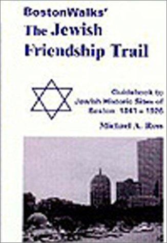 BostonWalks' The Jewish Friendship Trail, Guidebook to Jewish Historic Sites of Boston: 1841-1926, Includes 3 Walking Tours of Jewish Boston! (BostonWalks' The Jewish Friendship Trail Guidebooks)