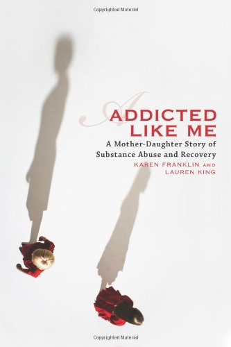 Addicted Like Me: A Mother-Daughter Story of Substance Abuse and Recovery from Seal Press