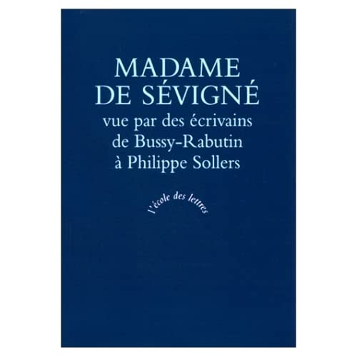Madame de Sévigné vue par des écrivains: dernier volet