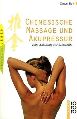 Chinesische Massage und Akupressur: Eine Anleitung zur Selbsthilfe
