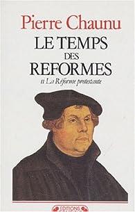 Le temps des Réformes. Tome 2 : La Réforme protestante par Pierre Chaunu